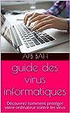 guide des virus informatiques: Découvrez comment protéger votre ordinateur contre les virus