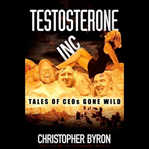 Testosterone Inc.     Tales of CEOs Gone Wild              De :                                                                                                                                 Christopher Byron                               Lu par :                                                                                                                                 Grover Gardner                      Durée : 3 h et 29 min     Pas de notations     Global 0,0