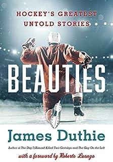 Beauties: Hockey's Greatest Untold Stories