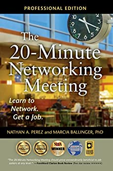 The 20-Minute Networking Meeting - Professional Edition: Learn to Network. Get a Job. by [Nathan A. Perez, Marcia Ballinger PhD]