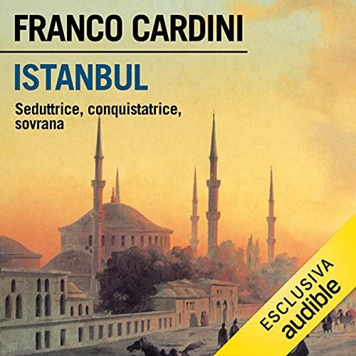 Istanbul: Seduttrice, conquistatrice, sovrana