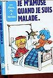 je m'amuse quand je suis malade avec Pierre, Pic et Martine