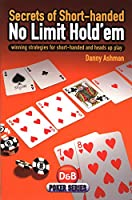 Secrets of Short-Handed No Limit Hold'em: Winning Strategies for Short-handed and Heads Up Play (D & B Poker)