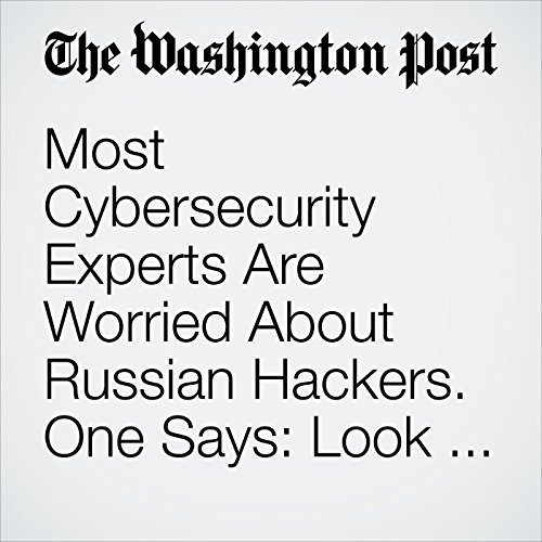 Most Cybersecurity Experts Are Worried About Russian Hackers. One Says: Look, a Squirrel! audiobook cover art