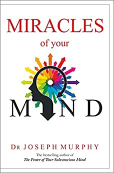 Miracles of Your Mind by [Dr Joseph Murphy]