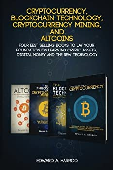 Cryptocurrency Blockchain Technology Cryptocurrency Mining and  Four Best Selling Books to Lay your Foundation on Learning Crypto Assets Digital Money and the new Technology
