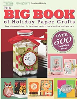 The Big Book of Holiday Paper Crafts: Easy Keepsake Designs for Handmade Projects That Show How Much You Care