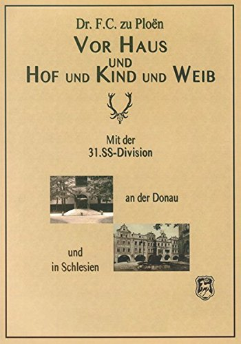 Vor Haus und Hof und Kind und Weib: Mit der 31. SS-Division an der Donau und in Schlesien