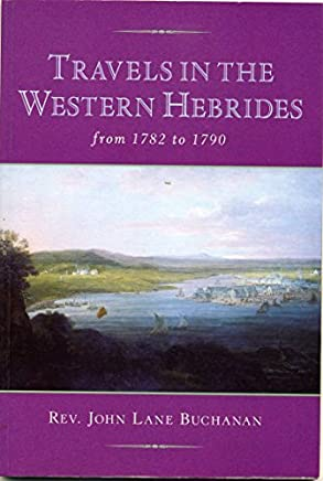 Travels in the Western Hebrides from 1782 to 1790 by John Lane Buchanan (1997-08-31)