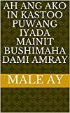 ah ang ako in kastoo puwang iyada mainit bushimaha dami amray (Italian Edition)