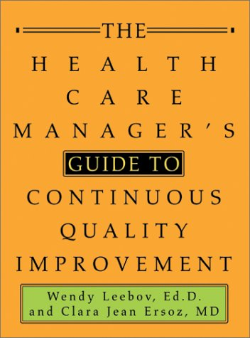 The Health Care Manager's Guide to Continuous Quality Improvement