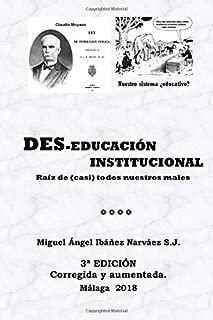 Des-Educación institucional. La raíz de (casi) todos los males (Spanish Edition)