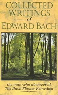 Collected Writings of Edward Bach: The Man Who Discovered the Bach Flower Remedies