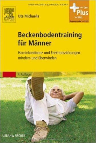 Beckenbodentraining für Männer: Harninkontinenz und Erektionsstörungen mindern und überwinden - Mit Zugang zum Elsevier-Portal ( 18. Februar 2013 )