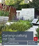 Gartengestaltung mit Stein: Das Praxisbuch