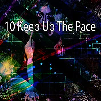 10 Keep up the Pace