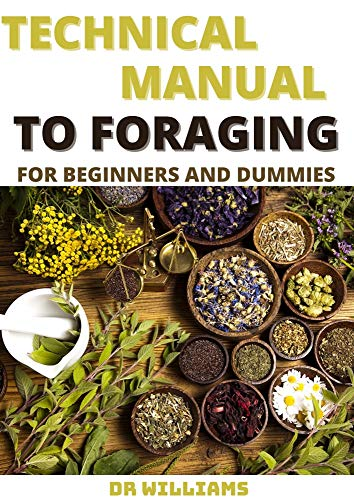 TECHNICAL MANUAL TO FORAGING: TECHNICAL MANUAL TO FORAGING FOR THE BEGINNERS AND DUMMIES