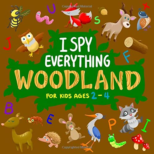 I Spy Everything Woodland for Kids Ages 2-4: Fun Alphabet & Woodland Forest Animals Search & Find Activity book for Toddlers & Preschoolers (Stocking Stuffer Gift Ideas for Boys & Girls)