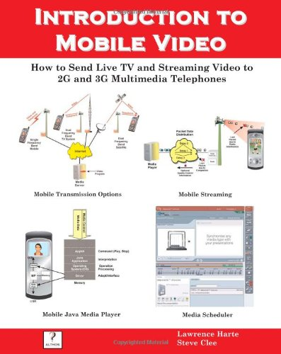 Introduction to Mobile Video, How to Send Live TV and Streaming Video to 2G and 3G Multimedia Telephones
