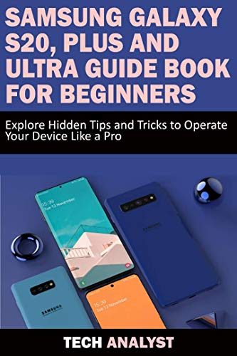 Samsung Galaxy S20, Plus and Ultra Guide Book for Beginners: Explore Hidden Tips and Tricks to Operate Your Device Like A Pro (English Edition)