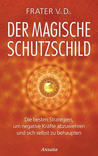 Der magische Schutzschild: Die besten Strategien, um negative Kräfte abzuwehren und sich selbst zu behaupten