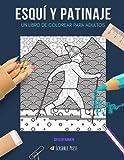 ESQUÍ Y PATINAJE: UN LIBRO DE COLOREAR PARA ADULTOS: Un libro de colorear impresionante para adultos