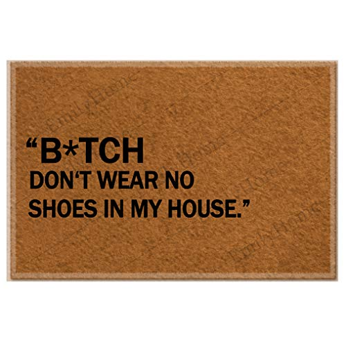 Funny doormats Custom Bitch Dont wear no Shoes in My House Home and Office Decorative Entry Rug Garden/Kitchen/Bedroom Mat Non-Slip Rubber 23.6 x15.7 Inch-Emilyhome