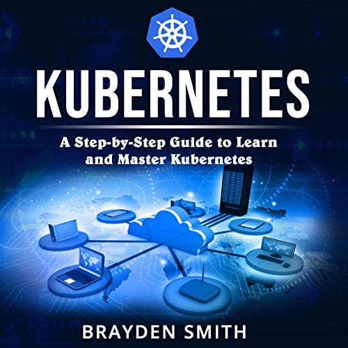Kubernetes: A Step-by-Step Guide to Learn and Master Kubernetes audiobook cover art