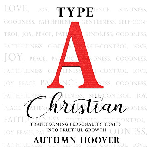 Type A Christian: Transforming Personality Traits Into Fruitful Growth                   By:                                                                                                                                 Autumn Hoover                               Narrated by:                                                                                                                                 Hannah Seusy                      Length: 5 hrs and 35 mins     1 rating     Overall 5.0