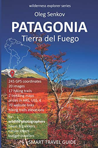 Preisvergleich Produktbild PATAGONIA,  Tierra del Fuego: Smart Travel Guide for Nature Lovers,  Hikers,  Trekkers,  Photographers (Wilderness Explorer,  Band 3)