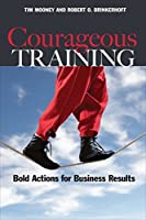 Courageous Training: Bold Actions for Business Results (Bk Business) by Tim Mooney Robert O. Brinkerhoff(2008-06-09)