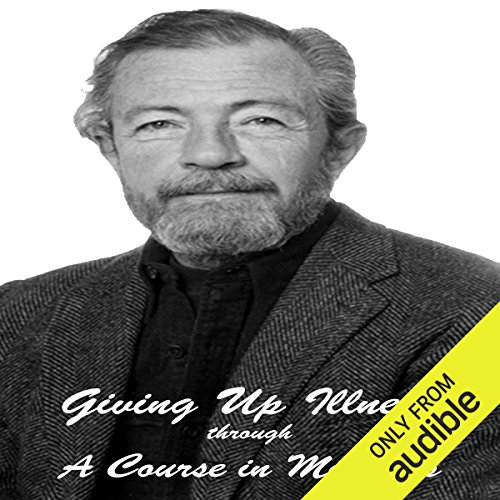 Giving Up Illness Through 'A Course in Miracles' audiobook cover art