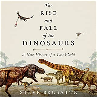 The Rise and Fall of the Dinosaurs     A New History of a Lost World              By:                                                                                                                                 Steve Brusatte                               Narrated by:                                                                                                                                 Patrick Lawlor                      Length: 10 hrs and 7 mins     2,217 ratings     Overall 4.6