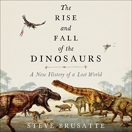 The Rise and Fall of the Dinosaurs     A New History of a Lost World              Written by:                                                                                                                                 Steve Brusatte                               Narrated by:                                                                                                                                 Patrick Lawlor                      Length: 10 hrs and 7 mins     58 ratings     Overall 4.7