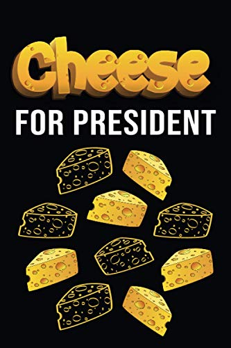 Cheese For President: Cheese lovers Gifts For Men, Women, Girls, Boys..., Blank Lined Notebook.