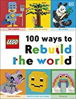 LEGO 100 Ways to Rebuild the World: Get inspired to make the world an awesome place!