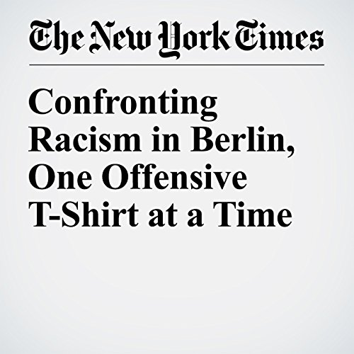 Confronting Racism in Berlin, One Offensive T-Shirt at a Time cover art