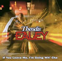 If You Leave Me I'm Going Wit Cha by Theodis Ealey
