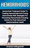 Hemorrhoids: Hemorrhoid Guide To The Treatment And Cure Of Hemorrhoids With Strategies For Hemorrhoid Prevention Including Hemorrhoid Diet Tips And Advice ... And Musculoskeletal Hemorrhoid Treatment)