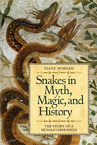 Snakes in Myth, Magic, and History: The Story of a Human Obsession