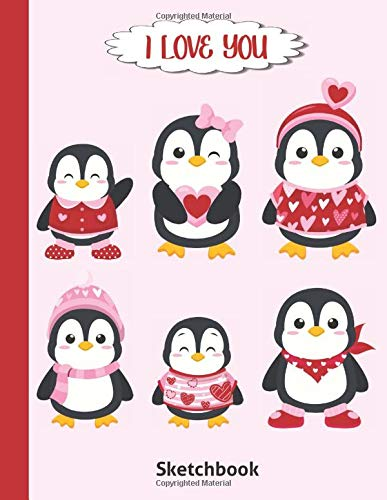Valentine's Day For Kids: I Love You Sketchbook For Drawing - Best Cute Kawaii Graphics Children Sketch Book - Blank Doodling Pad Notebook For Girls & ... 4 5 6 7 8 9 - Fun Penguins Cover 8.5'x 11'