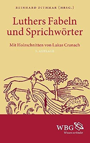 Martin Luthers Fabeln und Sprichwörter: Mit zahlreichen Abbildungen und Holzschnitten aus der Werkstatt von Lukas Cranach