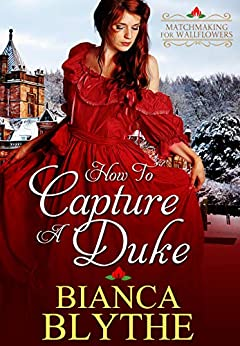 How to Capture a Duke (Matchmaking for Wallflowers Book 1) by [Bianca Blythe]