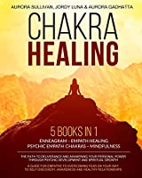 CHAKRA HEALING - 5 Books in 1: ENNEAGRAM - EMPATH HEALING - PSYCHIC EMPATH - CHAKRAS - MINDFULNESS - The Path to Deliverance and Awakening your Personal Power through Psychic Development and Spiritual Growth