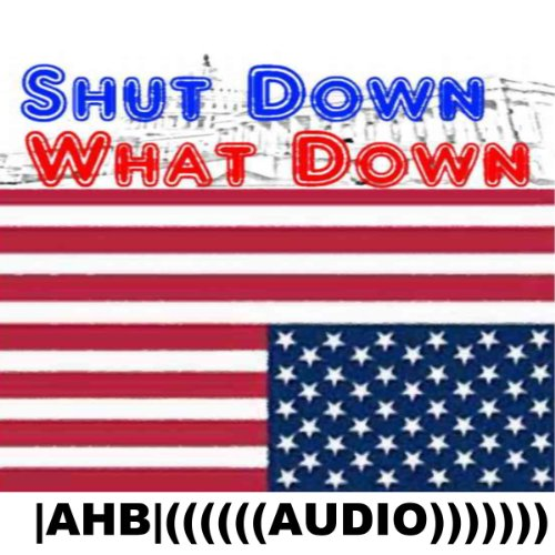 Shut Down What Down                   By:                                                                                                                                 AHB                               Narrated by:                                                                                                                                 Ted Brooks                      Length: 26 mins     1 rating     Overall 1.0