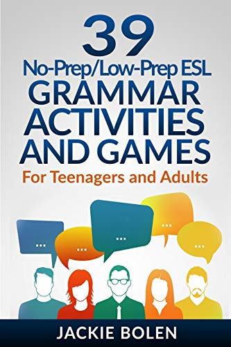 39 No-Prep/Low-Prep ESL Grammar Activities and Games: For Teenagers and Adults (Teaching ESL Grammar...