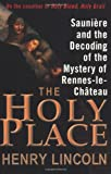 The Holy Place: Sauniere and the Decoding of the Mystery of Rennes-le-Chateau