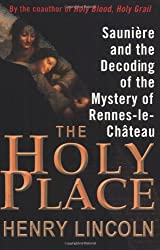 The Holy Place: Saunière and the Decoding of the Mystery of Rennes-le-Château