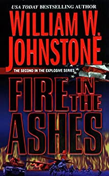 Fire in the Ashes by [William W. Johnstone]