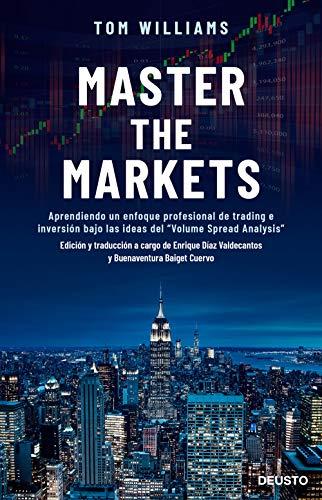 """Master the Markets: Aprendiendo un enfoque profesional de trading e inversión bajo las ideas del """"Volume Spread Analysis"""" (Sin colección)"""